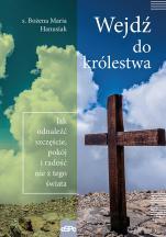 Wejdź do królestwa - Jak odnaleźć szczęście, pokój i radość nie z tego świata, s. Bożena Maria Hanusiak
