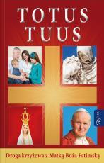Totus Tuus Droga krzyżowa z Matką Bożą Fatimską - Droga krzyżowa z Matką Bożą Fatimską, ks. Jacek Konieczny