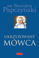Ukrzyżowany Mówca - czyli siedem ostatnich słów naszego Pana Jezusa Chrystusa, św. Stanisław Papczyński