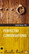 """Perfectio conversationis - Odnowa monastycyzmu zachodniego według ducha i litery """"Reguły"""" św. Benedykta, Gabriel Bunge"""
