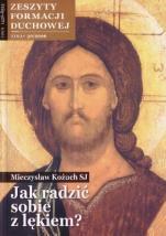 Jak radzić sobie z lękiem? - Zeszyty Formacji Duchowej Zima 30/2006, Mieczysław Kożuch SJ