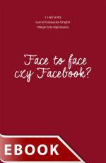 Face to face czy Facebook? - , S. Halina Mol, Iwona Pasławska-Smęder, Małgorzata Wątkowska