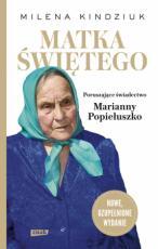 Matka Świętego - Poruszające świadectwo Marianny Popiełuszko, Milena Kindziuk