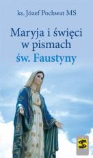 Maryja i święci w pismach św. Faustyny - , ks. Józef Pochwat MS