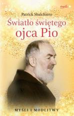 Światło świętego ojca Pio - Myśli i modlitwy, Patrick Sbalchiero