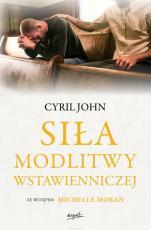 Siła modlitwy wstawienniczej - ze wstępem Michelle Moran, Cyril John