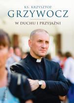 W duchu i przyjaźni - , ks. Krzysztof Grzywocz