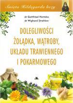 Dolegliwości żołądka, wątroby, układu trawiennego i pokarmowego - Święta Hildegarda leczy, Gottfried Hertzka, Wighard Strehlow