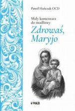 Mały komentarz do modlitwy Zdrowaś, Maryjo - , Paweł Hańczak OCD