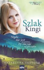Szlak Kingi - Nigdy nie jest za późno, by zacząć od początku, Katarzyna Targosz