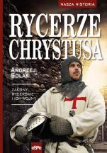 Rycerze Chrystusa Zakony rycerskie i ich wojny - Zakony rycerskie i ich wojny, Andrzej Solak