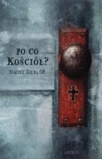 Po co Kościół? CD - , Maciej Zięba OP