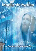 Modlić się życiem - , o. Zygmunt Kwiatkowski SJ