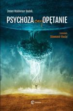 Psychoza czy opętanie - Psychologia jungowska wobec wyzwań cywilizacji, Zenon Waldemar Dudek