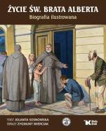 Życie św. Brata Alberta - Biografia ilustrowana , Jolanta Sosnowska, Zygmunt Wierciak