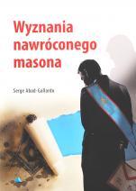 Wyznania nawróconego masona - , Serge Abad-Gallardo