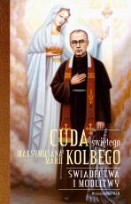 Cuda świętego Maksymiliana Marii Kolbego - Świadectwa i modlitwy, oprac. Katarzyna Pytlarz
