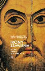 Ikony Zbawienia - Słowo, światło, kontemplacja, Nadia Miazhevich, Jan P. Strumiłowski