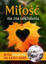 Miłość nie zna odkładania - Myśli Ojca Pio na każdy dzień, Małgorzata Sękalska