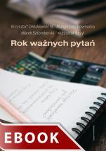 Rok ważnych pytań - , Krzysztof Bazyl, Małgorzata Kownacka, Krzysztof Ołdakowski SJ, Marek Sztomberski