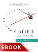 7 minut na ambonie. Rok B - Homilie na rok B, ks. Marian Bendyk