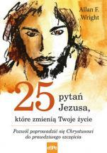 25 pytań Jezusa, które zmienią Twoje życie - Pozwól poprowadzić się Chrystusowi do prawdziwego szczęścia, Allan F. Wright
