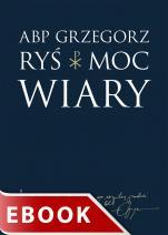 Moc wiary - , abp Grzegorz Ryś