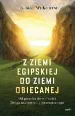 Z ziemi egipskiej do ziemi obiecanej - Od grzechu do wolności. Droga uzdrowienia wewnętrznego, Józef Witko OFM