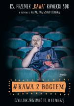 """Kawa z Bogiem - czyli jak zrozumieć to, w co wierzę , ks. Przemek """"Kawa"""" Kawecki  SDB, Katarzyna Szkarpetowska"""