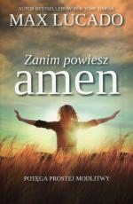 Zanim powiesz amen - Potęga prostej modlitwy, Max Lucado