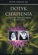 Dotyk cierpienia - w życiu św. Teresy z Lisieux i św. Faustyny, Piotr Szweda MS