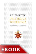 Tajemnica wcielenia - Nauczanie papieskie, Benedykt XVI (Joseph Ratzinger)