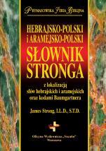 Hebrajsko-polski i aramejsko-polski słownik Stronga - z lokalizacją słów hebrajskich i aramejskich oraz kodami Baumgartnera , red. Rafał Paprocki