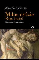 Miłosierdzie Boga i ludzi - Rozmowy i komentarze 2013–2017, Józef Augustyn SJ