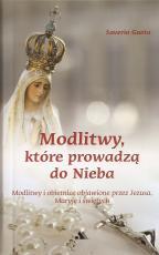 Modlitwy, które prowadzą do Nieba - Modlitwy i obietnice objawione przez Jezusa, Maryję i świętych, Saverio Gaeta