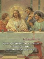 Święte misterium Eucharystii. Centrum i źródło życia chrześcijańskiego - , ks. Andrzej Rojewski