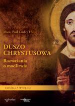 Duszo Chrystusowa - Rozważania o modlitwie, Marie Paul Curley FSP