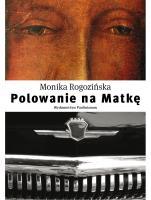 Polowanie na Matkę - , Monika Rogozińska