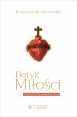 Dotyk Miłości - O przebaczeniu i uzdrowieniu relacji, Katarzyna Straburzyńska