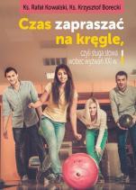 Czas zapraszać na kręgle - Czyli sługa słowa wobec wyzwań XXI w., ks. Rafał Kowalski, ks. Krzysztof Borecki