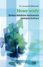 Nowe wady - Siedem defektów duchowych dzisiejszej kultury, ks. Janusz Królikowski