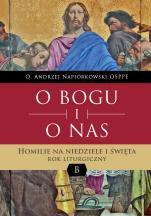 O Bogu i o nas Rok B - Homilie na niedziele i święta. Rok liturgiczny B, o. Andrzej Napiórkowski OSPPE