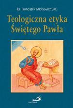 Teologiczna etyka Świętego Pawła - , ks. Franciszek Mickiewicz SAC