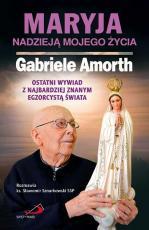Maryja nadzieją mojego życia - Ostatni wywiad z najbardziej znanym egzorcystą świata, ks. Gabriele Amorth, ks. Sławomir Sznurkowski SSP
