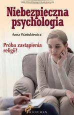 Niebezpieczna psychologia - Próba zastąpienia religii?, Anna Wasiukiewicz