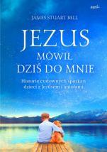 Jezus mówił dziś do mnie - Historie cudownych spotkań dzieci z Jezusem i aniołami, James Stuart Bell