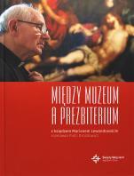 Między muzeum a prezbiterium - , ks. Marian Lewandowski, Piotr Drozdowicz