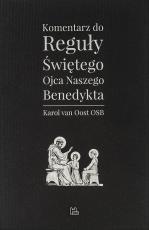 Komentarz do Reguły Świętego Ojca naszego Benedykta - , o. Karol van Oost OSB