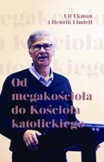 Od megakościoła do Kościoła katolickiego - , Ulf Ekman, Henrik Lindell