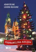 Podwawelska kolęda - Poezja Leszka Długosza i fotografie Adama Bujaka, Adam Bujak, Leszek Długosz